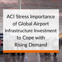 ACI Stress Importance of Global Airport Infrastructure Investment to Cope with Rising Demand