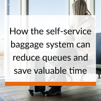 How the self-service baggage system can reduce queues and save valuable time